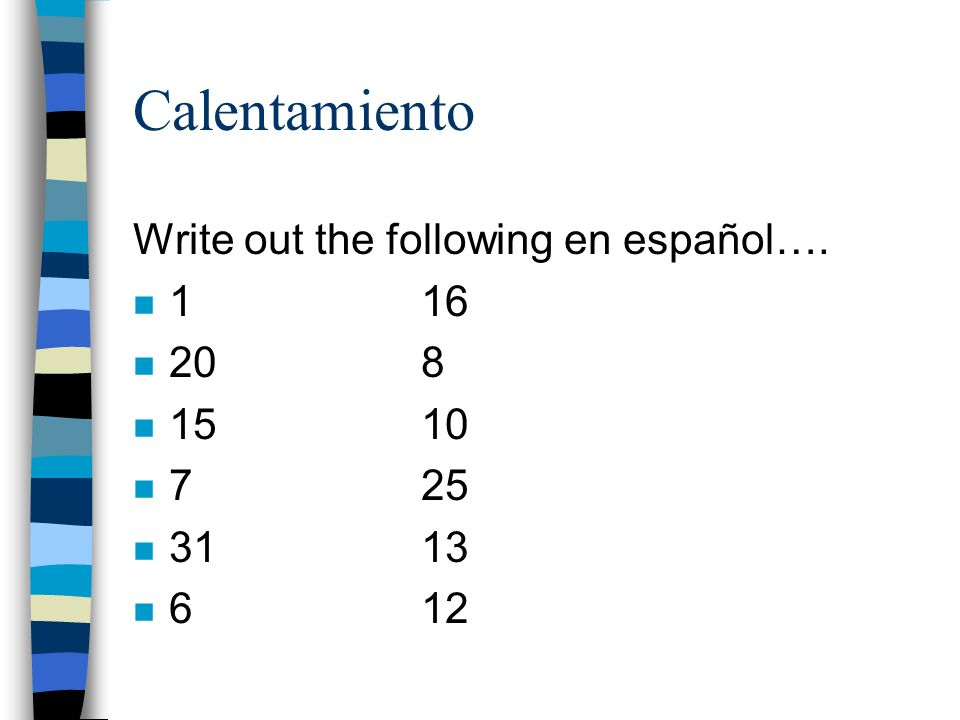 Calentamiento Write out the following en español…. 1 16 20 8 15 10