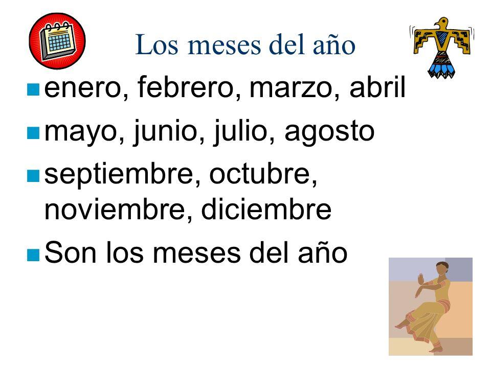 Los meses del año enero, febrero, marzo, abril. mayo, junio, julio, agosto. septiembre, octubre, noviembre, diciembre.