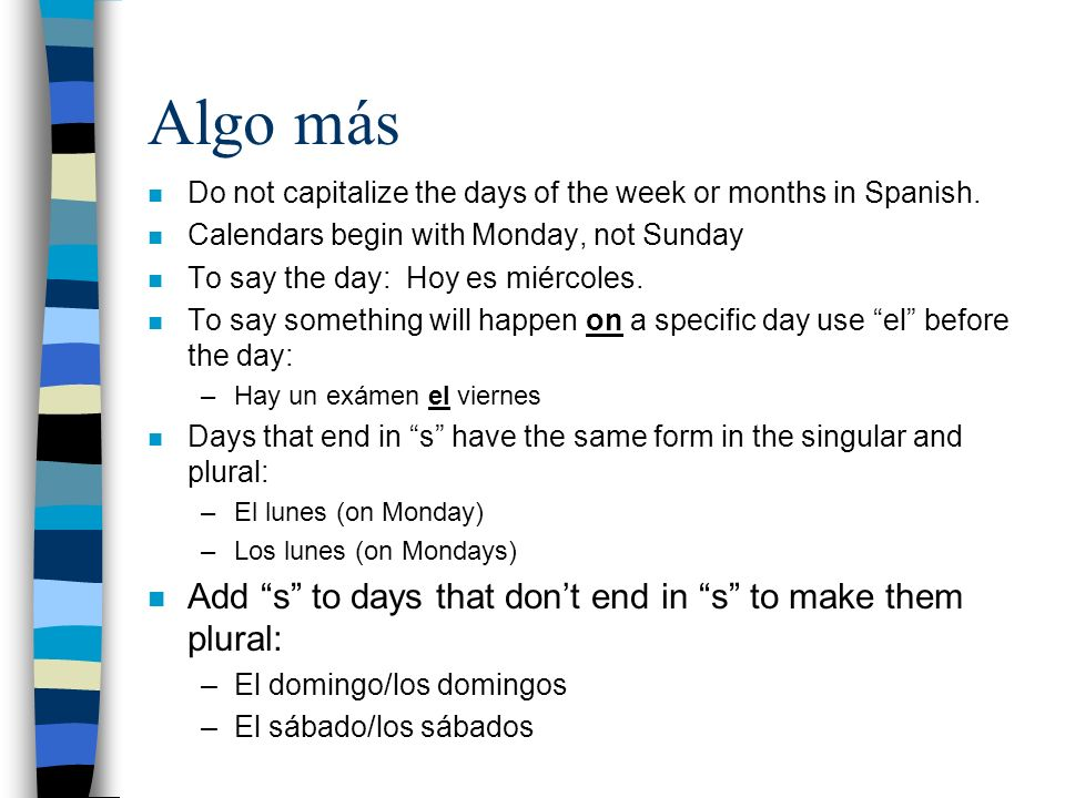 Algo más Add s to days that don't end in s to make them plural:
