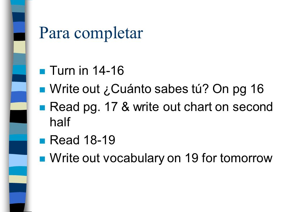 Para completar Turn in 14-16 Write out ¿Cuánto sabes tú On pg 16