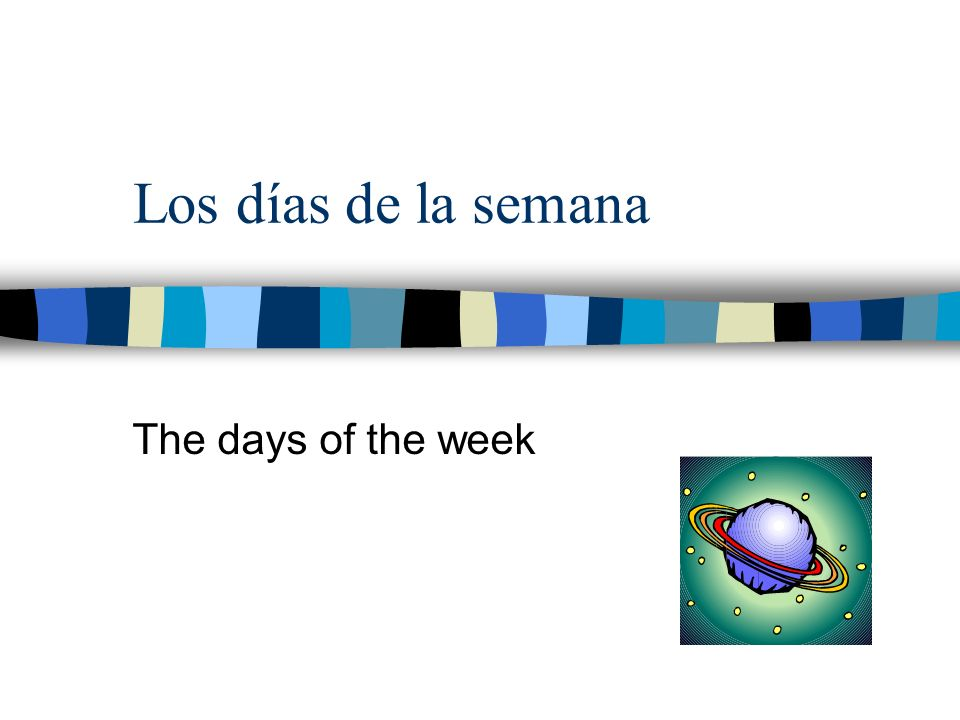 Los días de la semana The days of the week