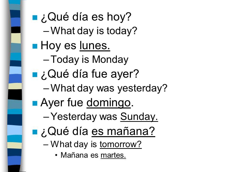 ¿Qué día es hoy Hoy es lunes. ¿Qué día fue ayer Ayer fue domingo.