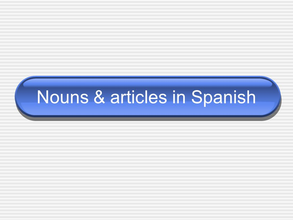 Nouns & articles in Spanish