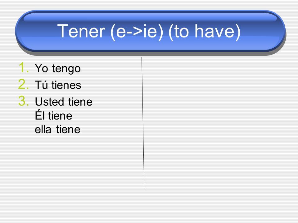 Tener (e->ie) (to have)