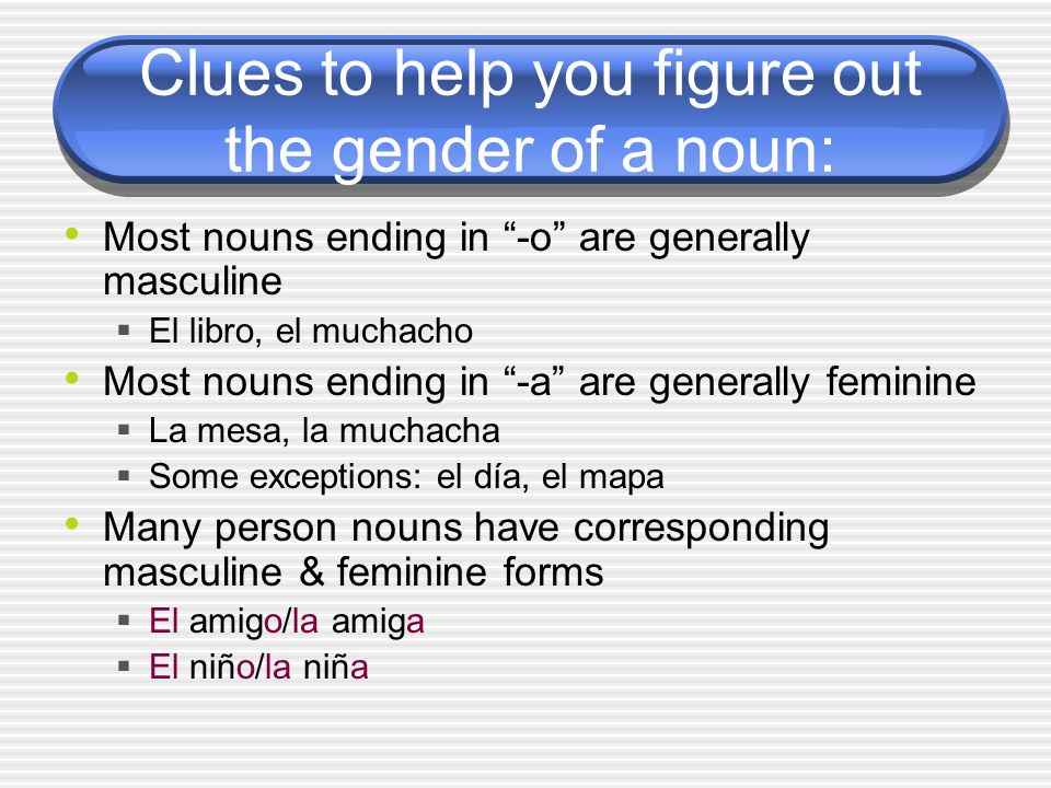 Clues to help you figure out the gender of a noun: