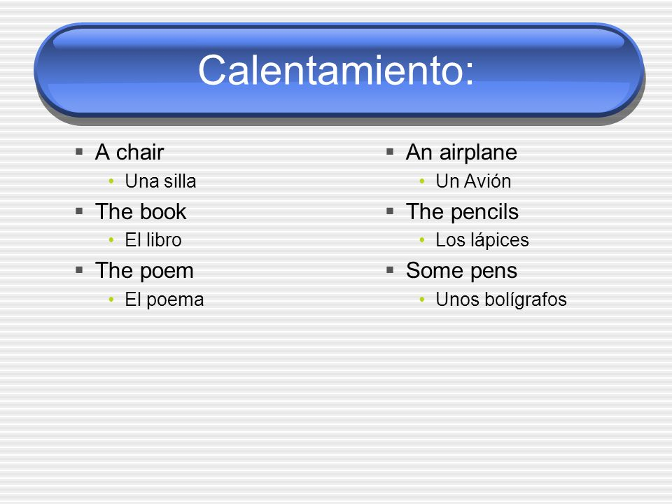 Calentamiento: A chair The book The poem An airplane The pencils