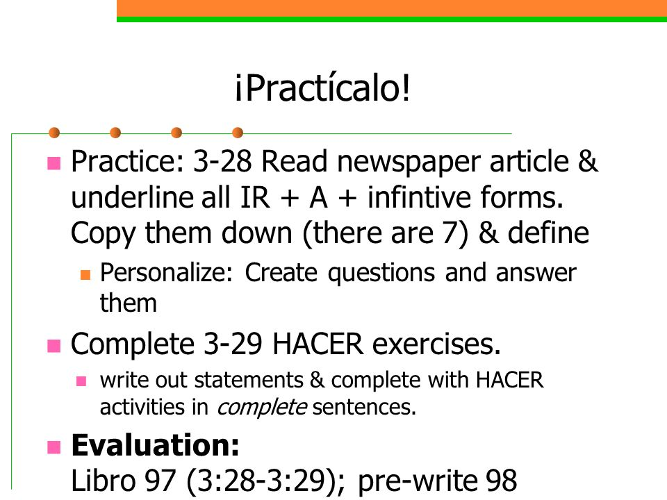 ¡Practícalo!Practice: 3-28 Read newspaper article & underline all IR + A + infintive forms. Copy them down (there are 7) & define.