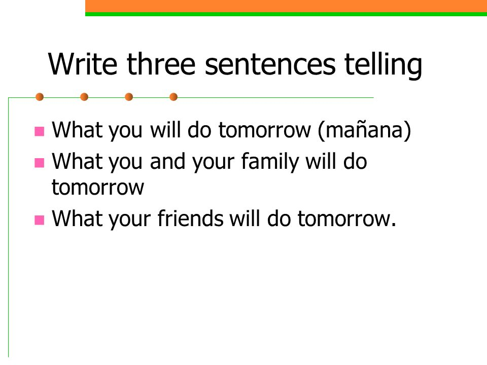 Write three sentences telling