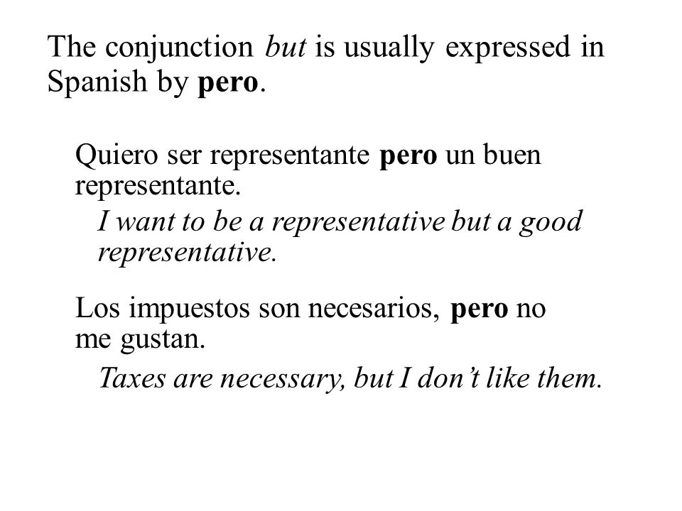 The conjunction but is usually expressed in Spanish by pero.
