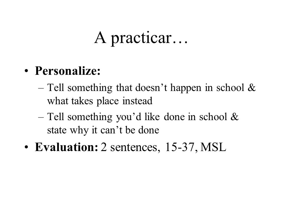 A practicar… Personalize: Evaluation: 2 sentences, 15-37, MSL
