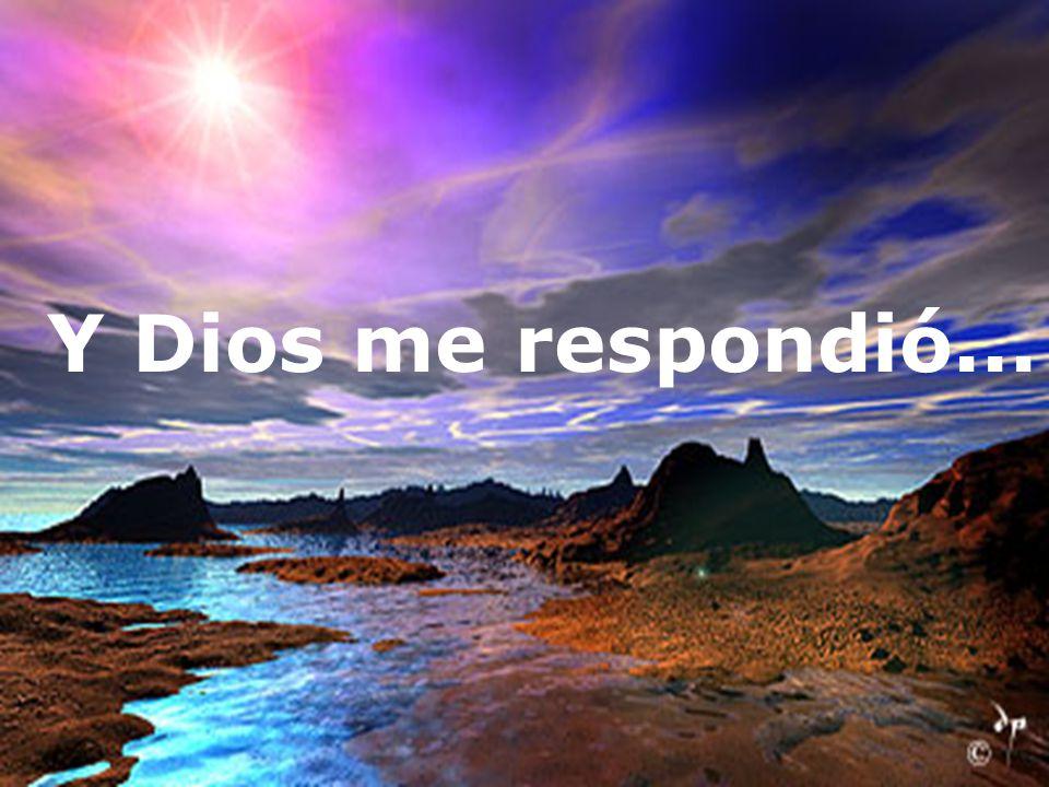Y Dios me respondió...