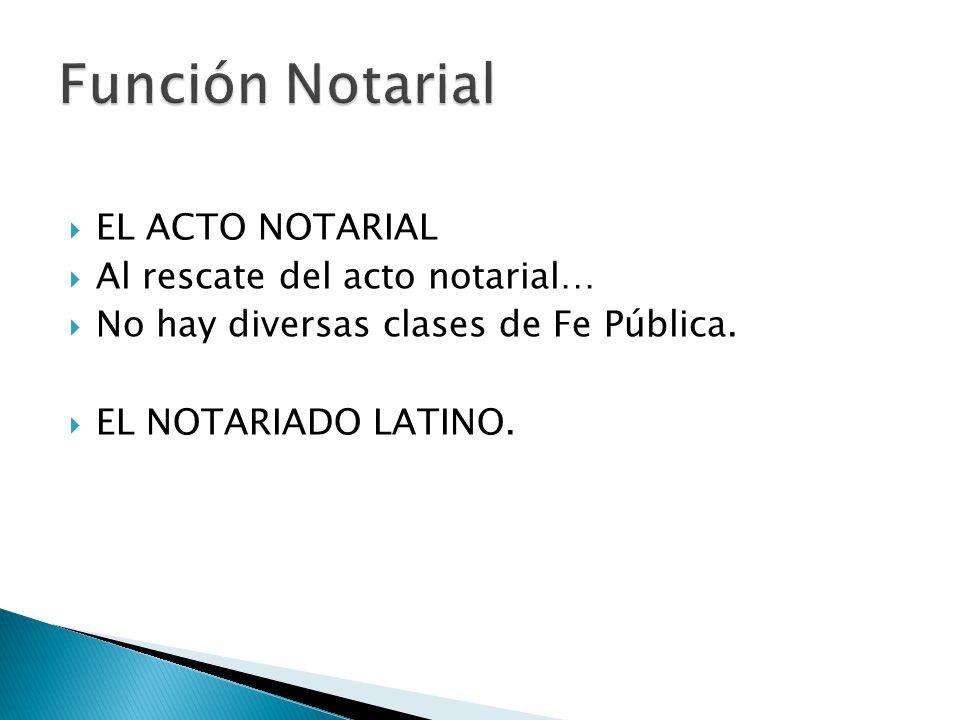 Función Notarial EL ACTO NOTARIAL Al rescate del acto notarial…
