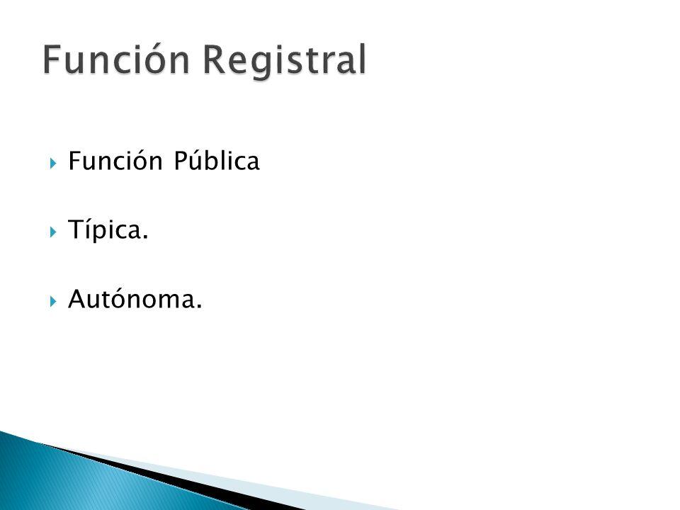 Función Registral Función Pública Típica. Autónoma.