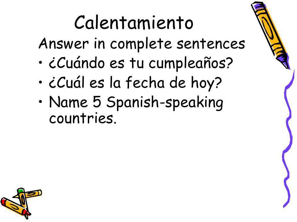 Calentamiento Answer in complete sentences ¿Cuándo es tu cumpleaños