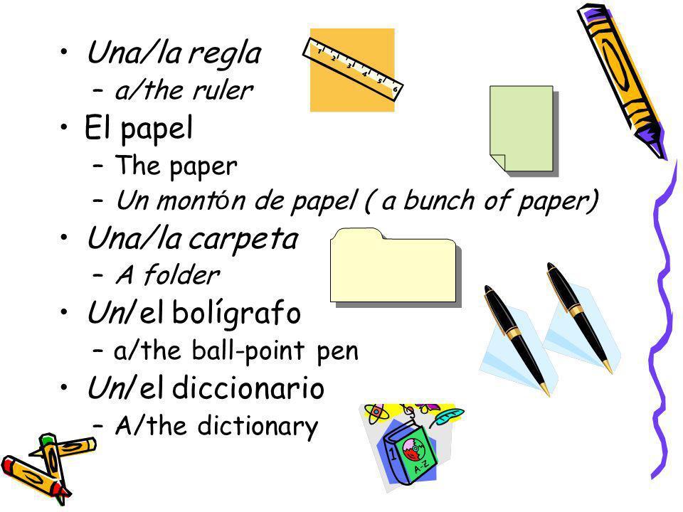 Una/la regla El papel Una/la carpeta Un/el bolígrafo Un/el diccionario