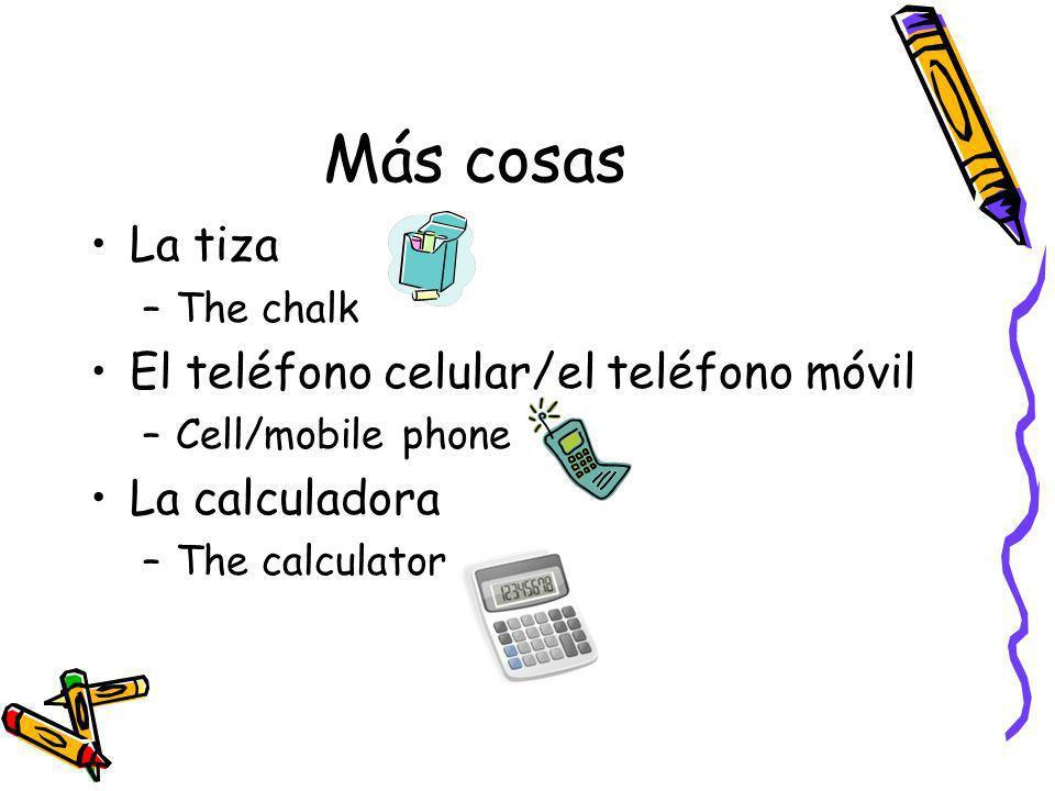 Más cosas La tiza El teléfono celular/el teléfono móvil La calculadora