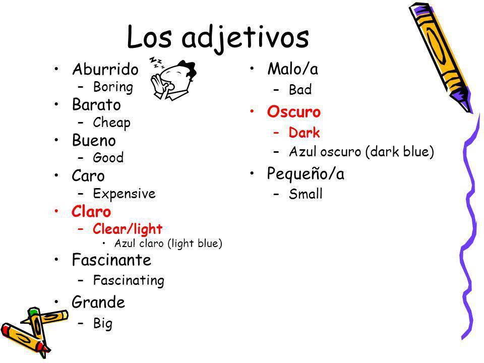 Los adjetivos Malo/a Aburrido Barato Oscuro Bueno Pequeño/a Caro Claro