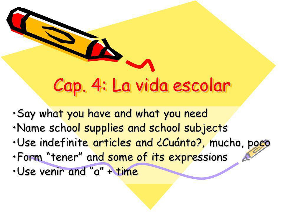 Cap. 4: La vida escolar Say what you have and what you need