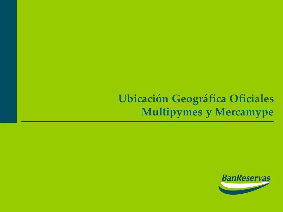 Ubicación Geográfica Oficiales Multipymes y Mercamype