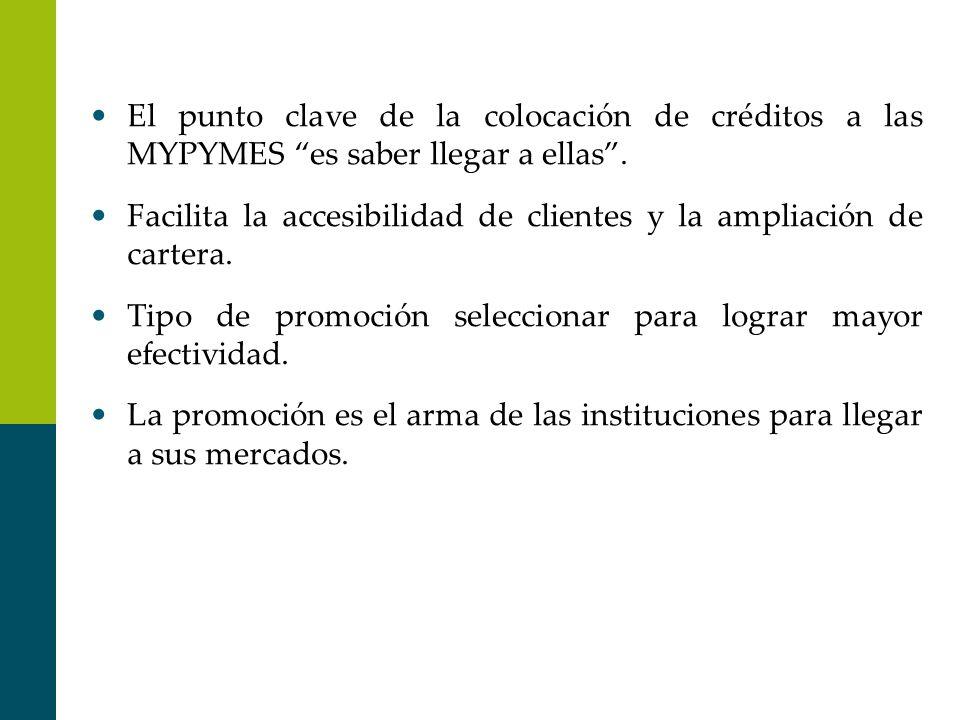 El punto clave de la colocación de créditos a las MYPYMES es saber llegar a ellas .