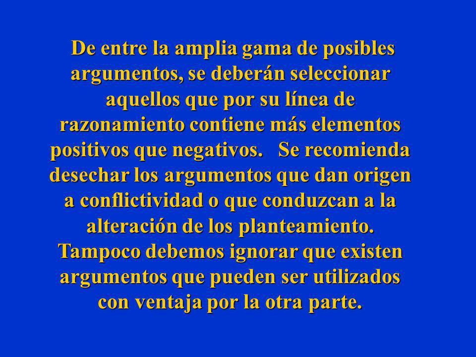 De entre la amplia gama de posibles argumentos, se deberán seleccionar aquellos que por su línea de razonamiento contiene más elementos positivos que negativos.