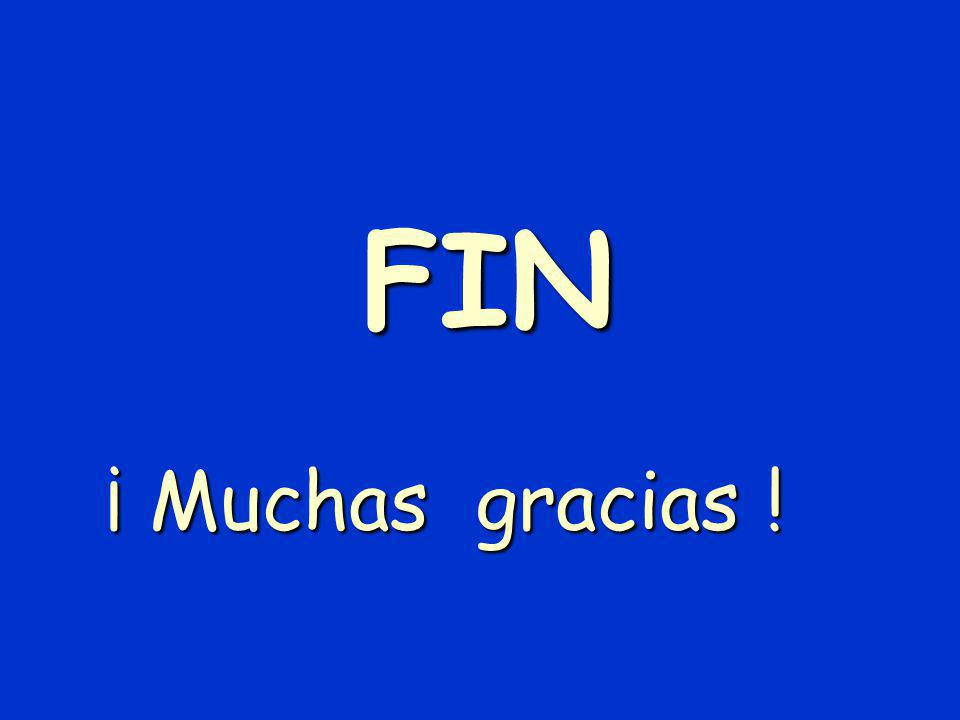 FIN ¡ Muchas gracias !