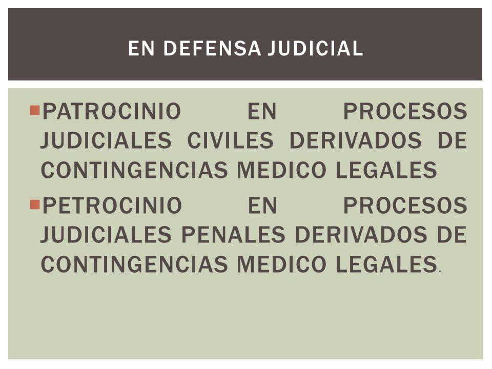 EN DEFENSA JUDICIAL PATROCINIO EN PROCESOS JUDICIALES CIVILES DERIVADOS DE CONTINGENCIAS MEDICO LEGALES.