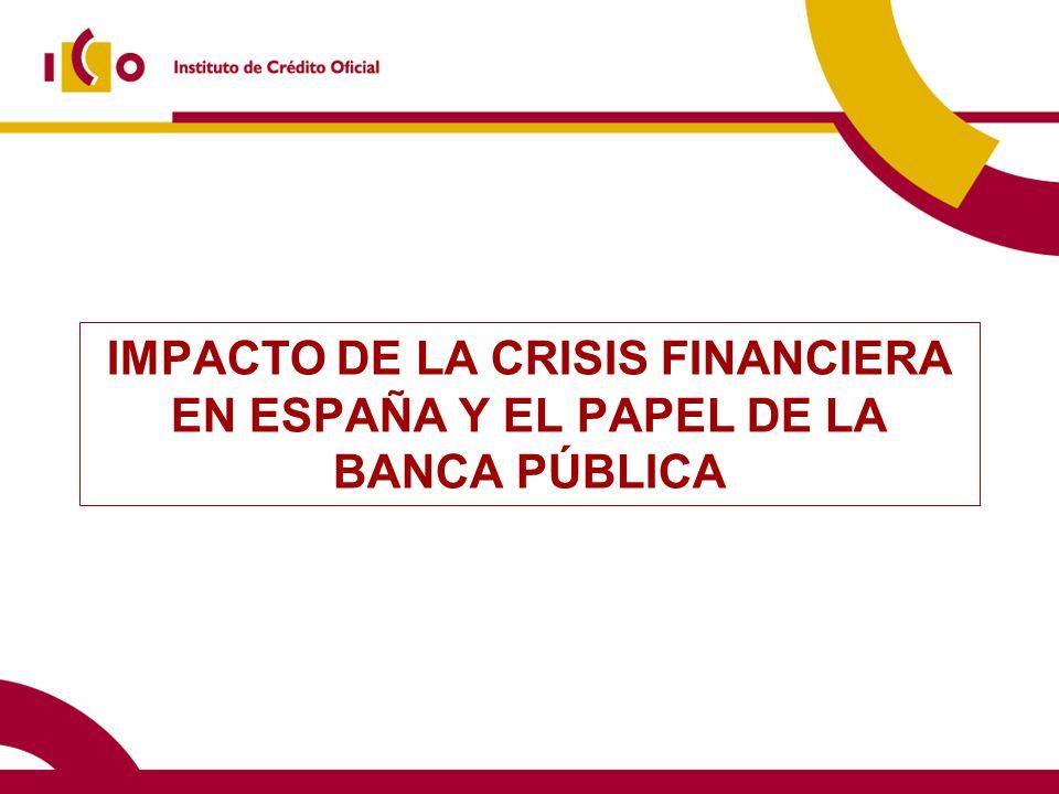 IMPACTO DE LA CRISIS FINANCIERA EN ESPAÑA Y EL PAPEL DE LA BANCA PÚBLICA