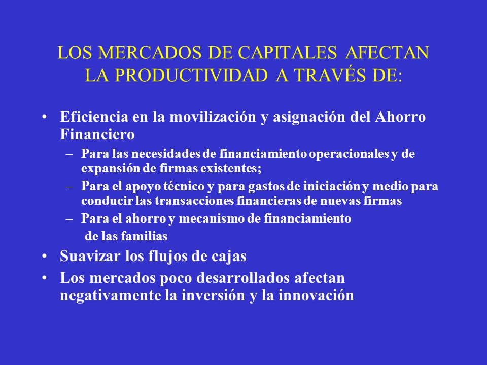 LOS MERCADOS DE CAPITALES AFECTAN LA PRODUCTIVIDAD A TRAVÉS DE: