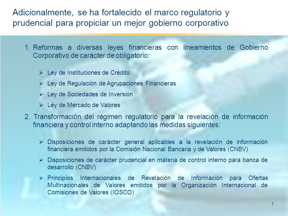 Adicionalmente, se ha fortalecido el marco regulatorio y prudencial para propiciar un mejor gobierno corporativo