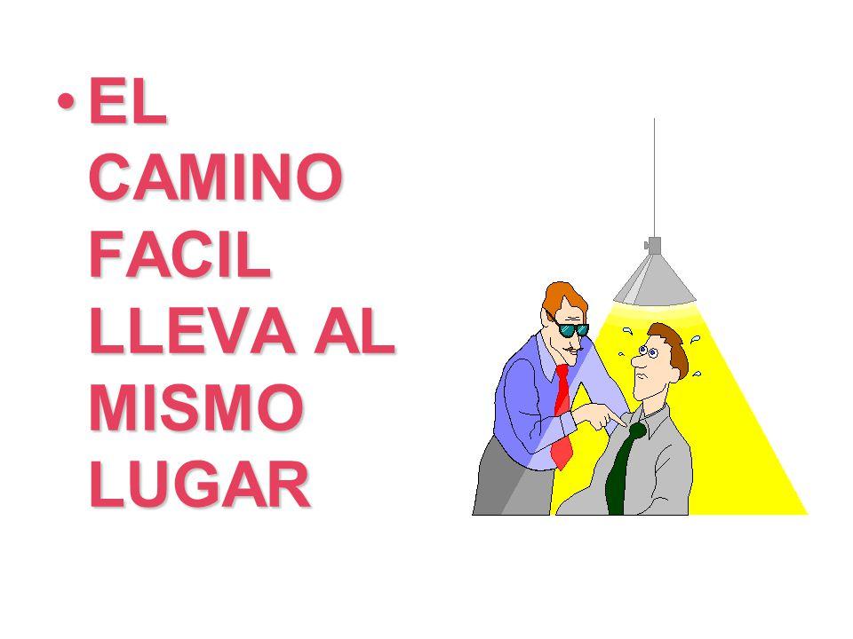 EL CAMINO FACIL LLEVA AL MISMO LUGAR