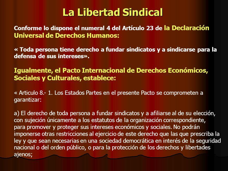 La Libertad Sindical Conforme lo dispone el numeral 4 del Artículo 23 de la Declaración Universal de Derechos Humanos: