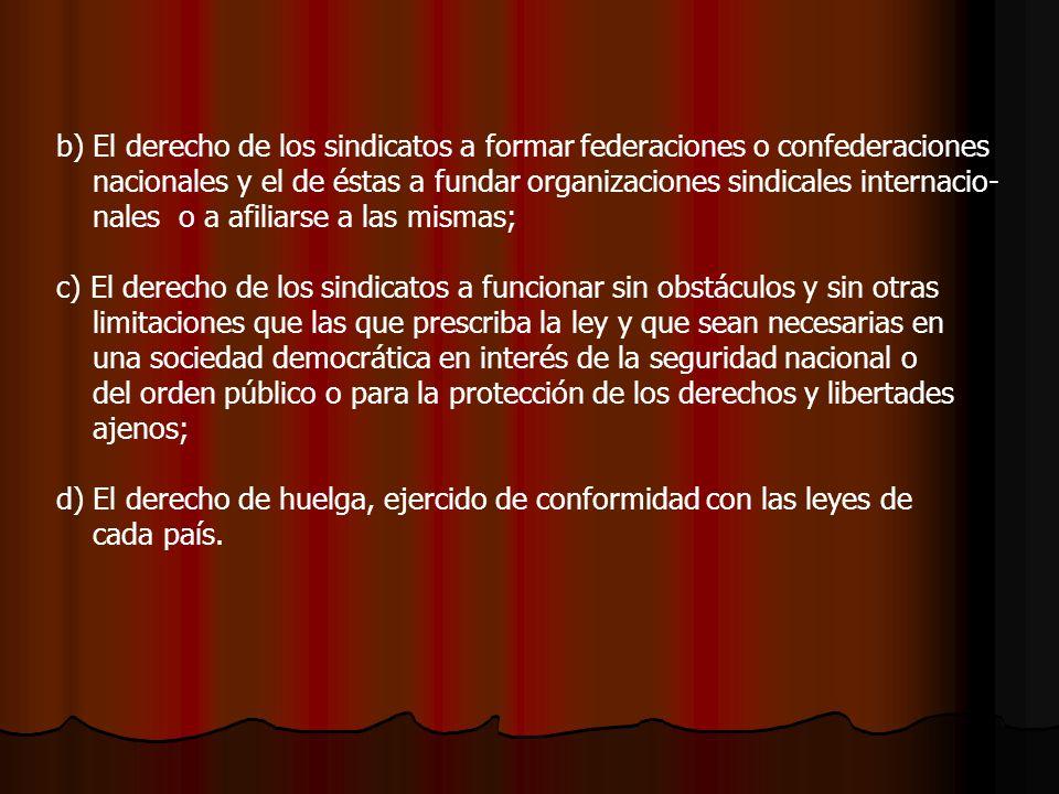 b) El derecho de los sindicatos a formar federaciones o confederaciones