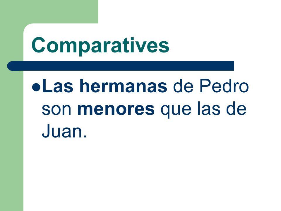 Comparatives Las hermanas de Pedro son menores que las de Juan.