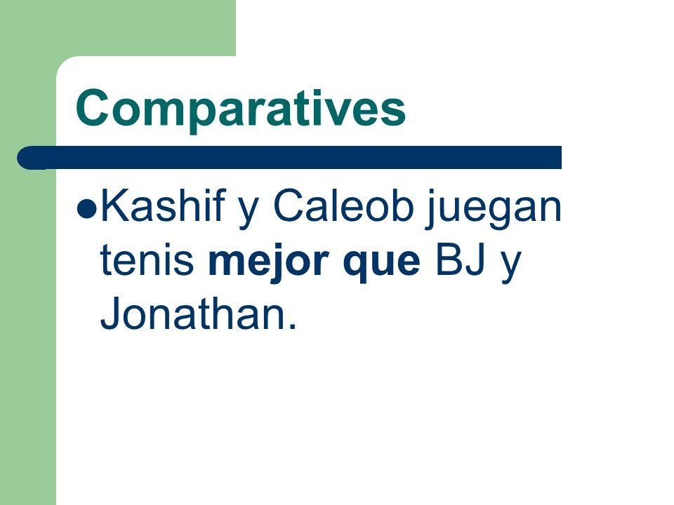 Comparatives Kashif y Caleob juegan tenis mejor que BJ y Jonathan.