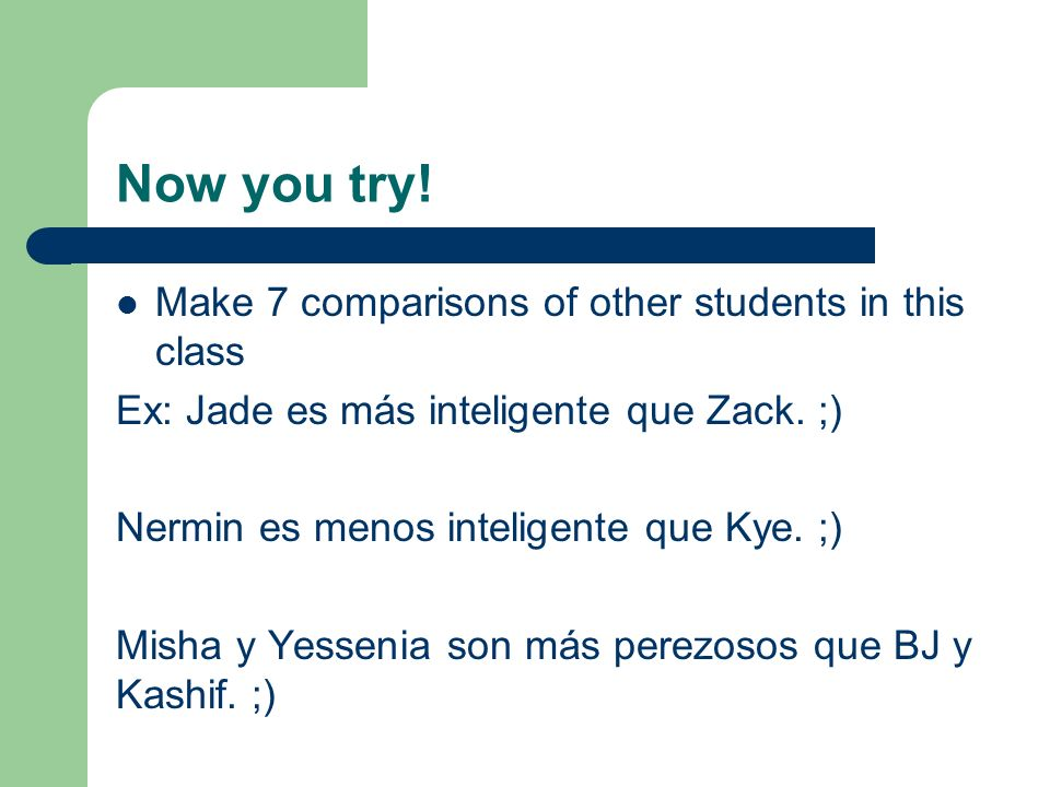Now you try! Make 7 comparisons of other students in this class
