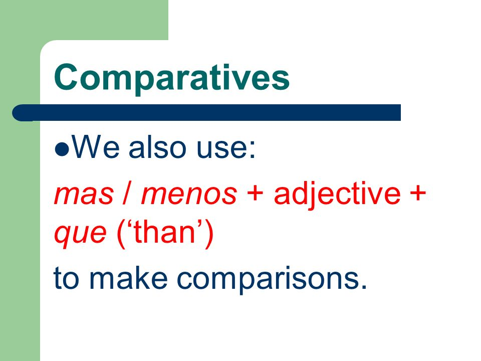 Comparatives We also use: mas / menos + adjective + que ('than')