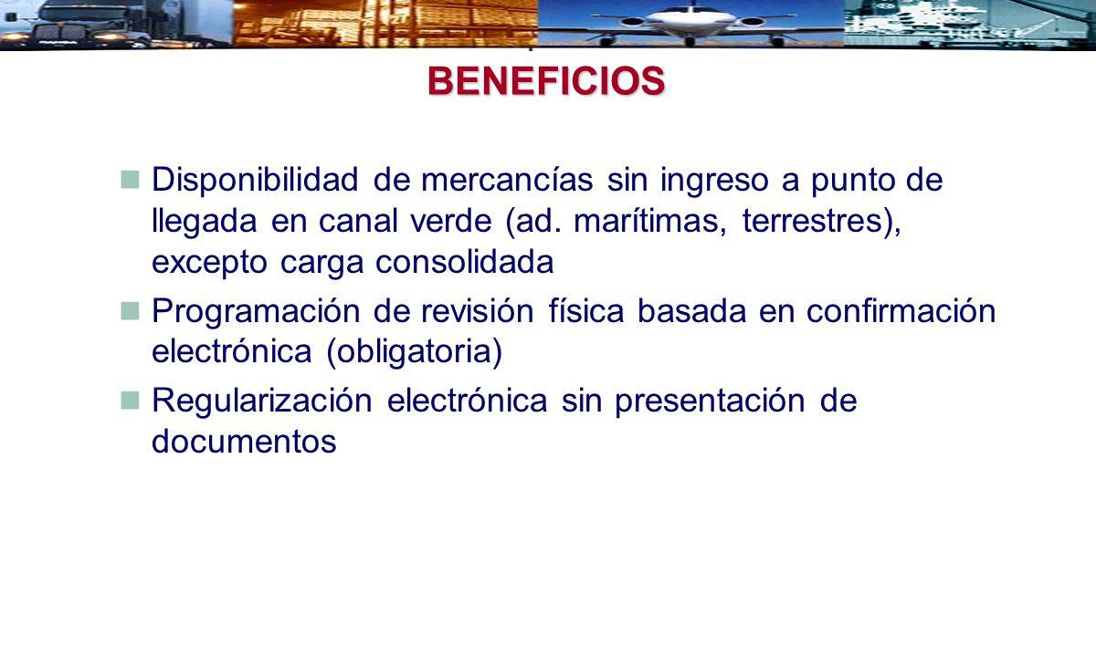 BENEFICIOS Disponibilidad de mercancías sin ingreso a punto de llegada en canal verde (ad. marítimas, terrestres), excepto carga consolidada.