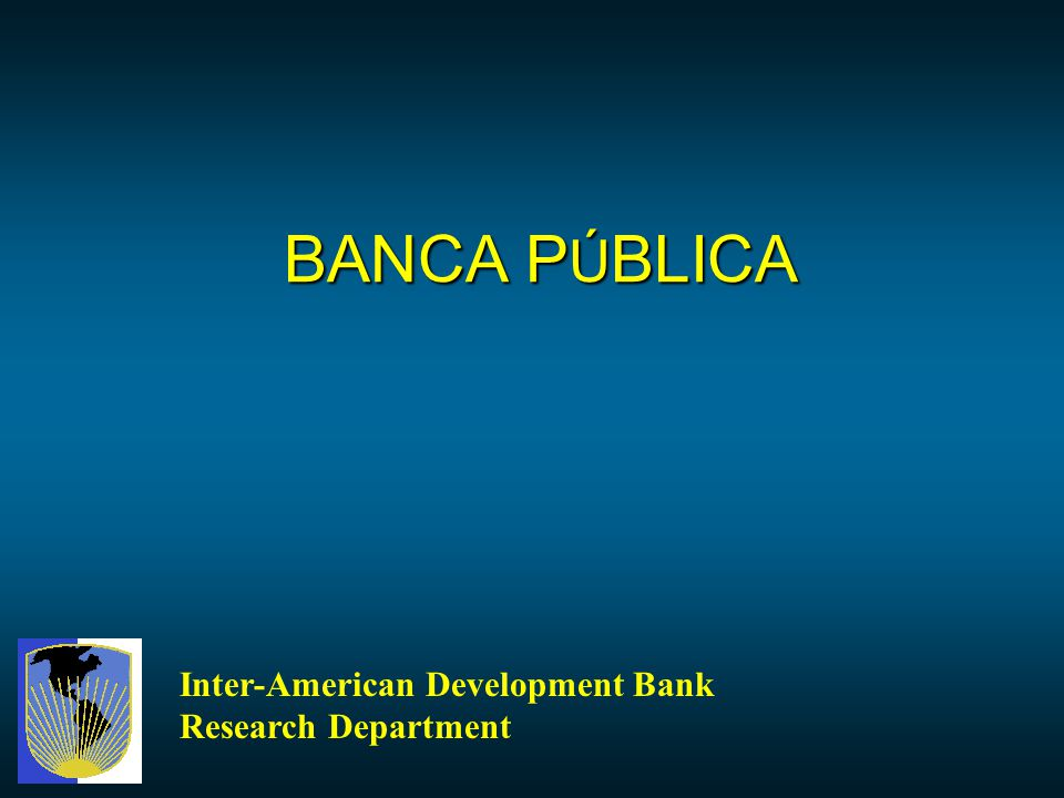 BANCA PÚBLICA Inter-American Development Bank Research Department