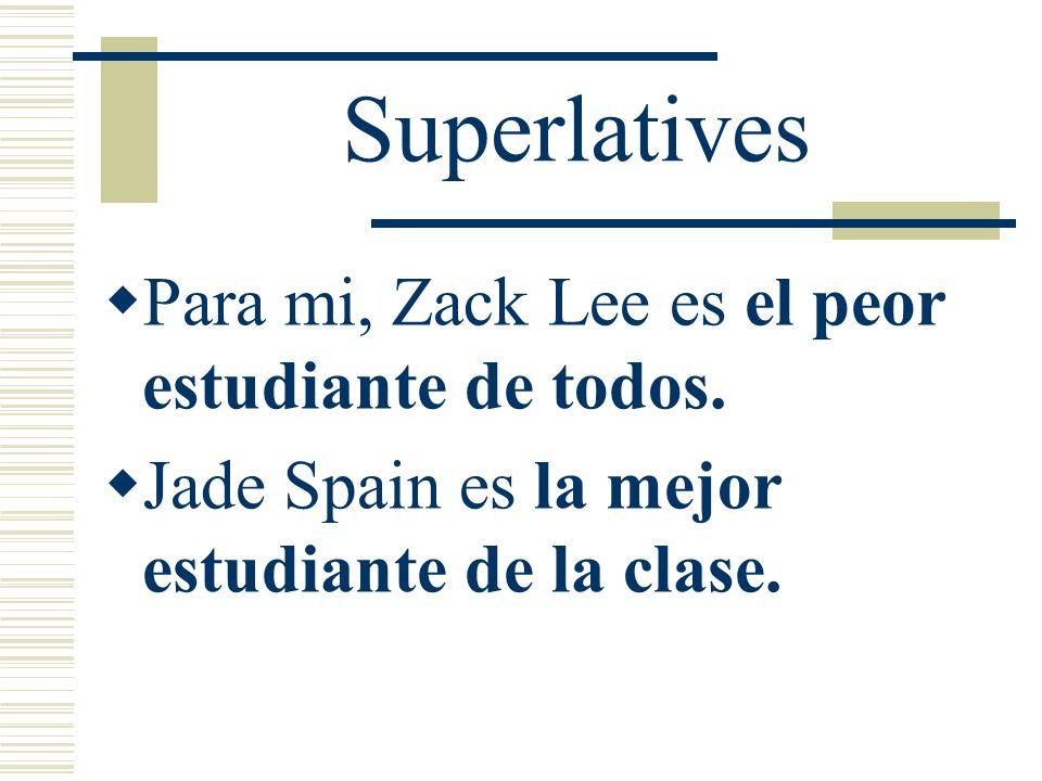 Superlatives Para mi, Zack Lee es el peor estudiante de todos.