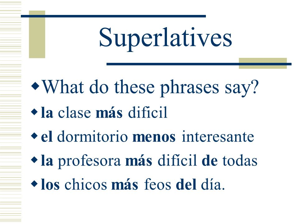 Superlatives What do these phrases say la clase más dificil