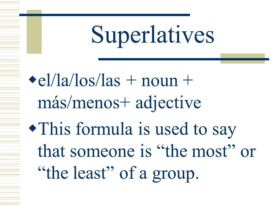 Superlatives el/la/los/las + noun + más/menos+ adjective