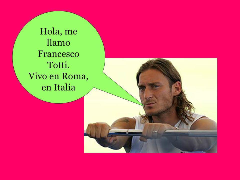 Hola, me llamo Francesco Totti.