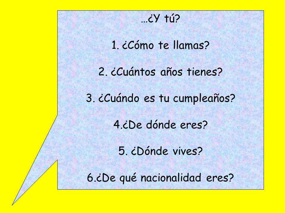 3. ¿Cuándo es tu cumpleaños 4.¿De dónde eres 5. ¿Dónde vives