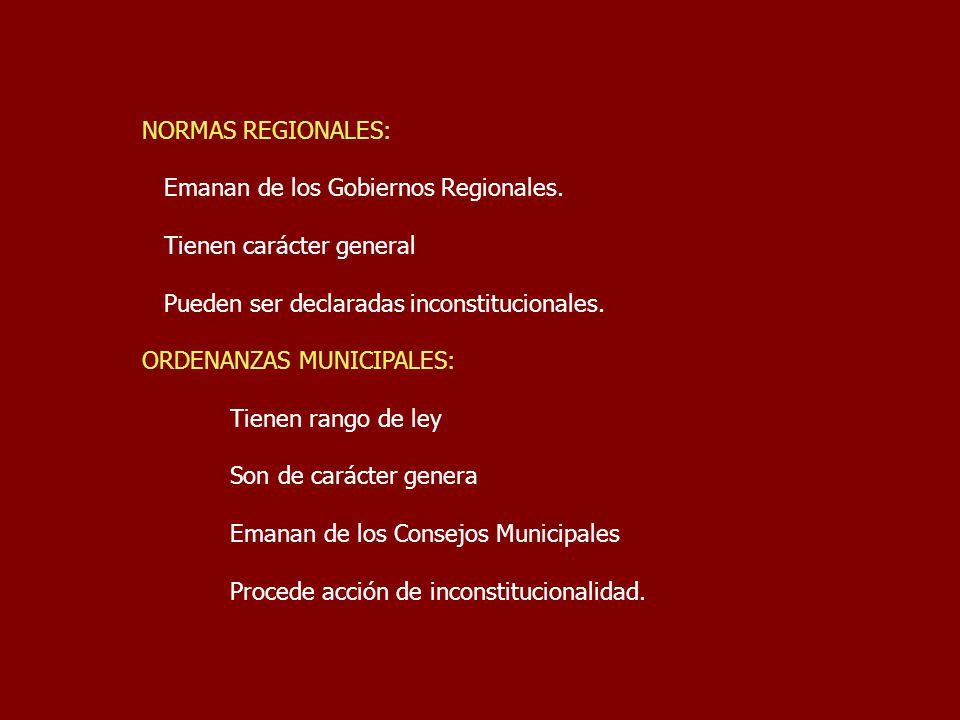 NORMAS REGIONALES: Emanan de los Gobiernos Regionales. Tienen carácter general. Pueden ser declaradas inconstitucionales.
