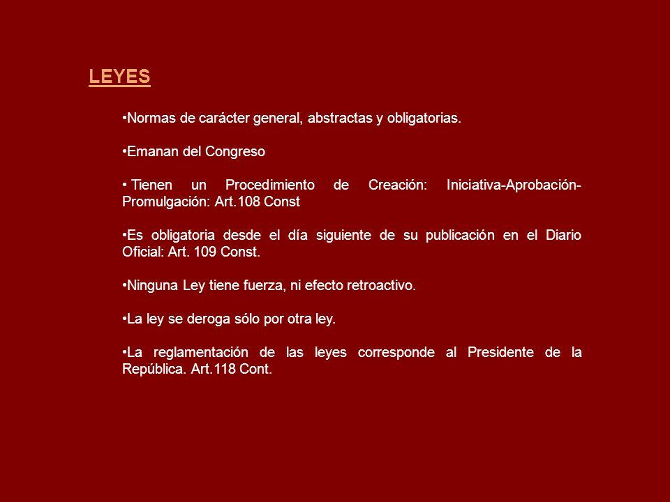 LEYES Normas de carácter general, abstractas y obligatorias.