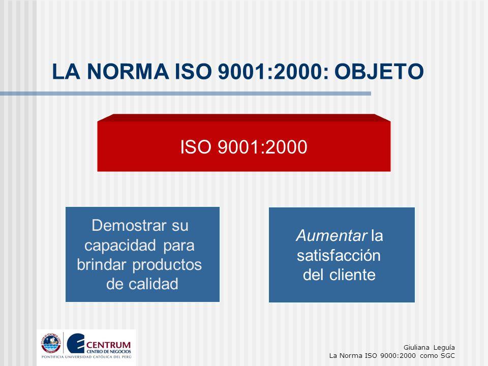 LA NORMA ISO 9001:2000: OBJETO ISO 9001:2000 Demostrar su Aumentar la