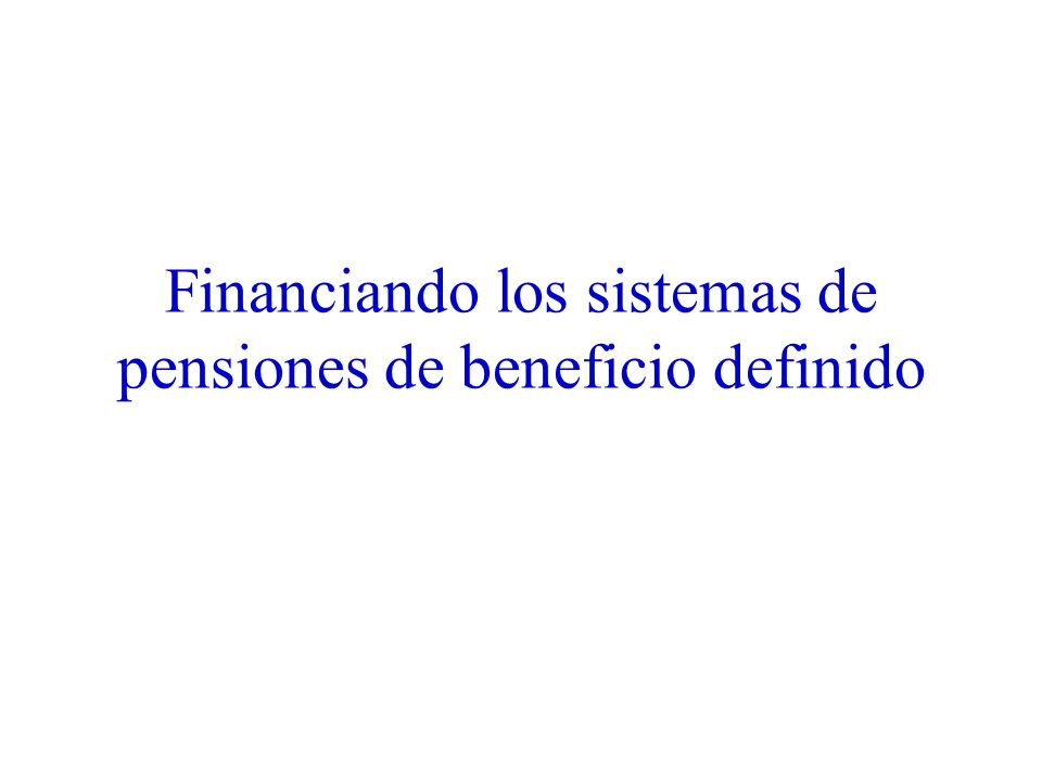 Financiando los sistemas de pensiones de beneficio definido