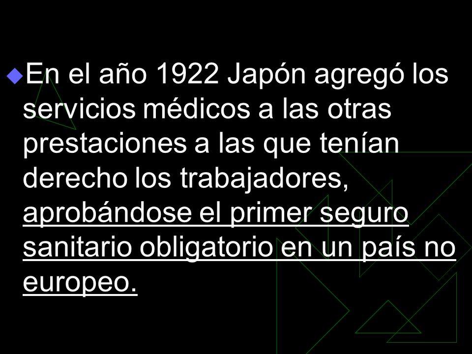 En el año 1922 Japón agregó los servicios médicos a las otras prestaciones a las que tenían derecho los trabajadores, aprobándose el primer seguro sanitario obligatorio en un país no europeo.