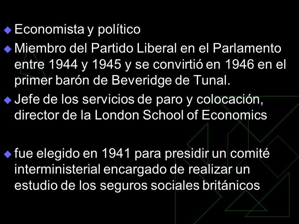 Economista y político Miembro del Partido Liberal en el Parlamento entre 1944 y 1945 y se convirtió en 1946 en el primer barón de Beveridge de Tunal.
